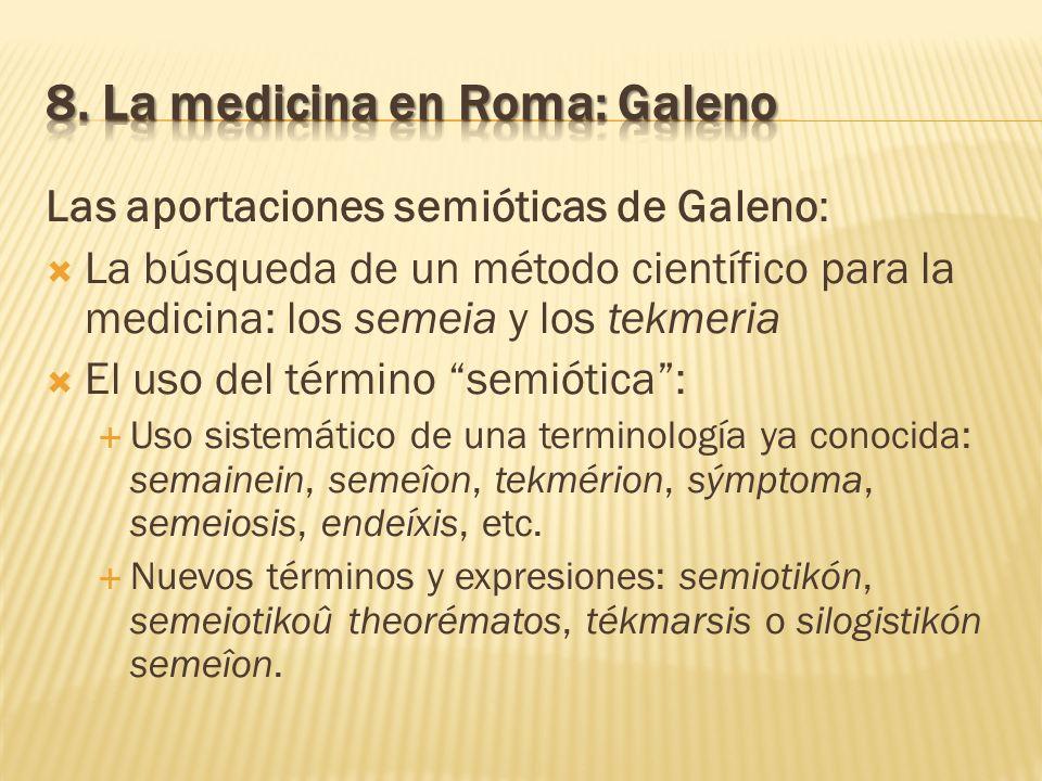 Las aportaciones semióticas de Galeno: La búsqueda de un método científico para la medicina: los semeia y los tekmeria El uso del término semiótica: U