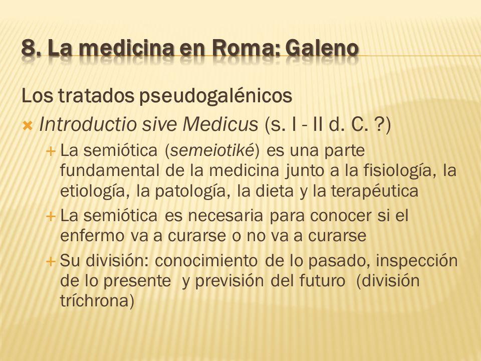 Los tratados pseudogalénicos Introductio sive Medicus (s. I - II d. C. ?) La semiótica (semeiotiké) es una parte fundamental de la medicina junto a la