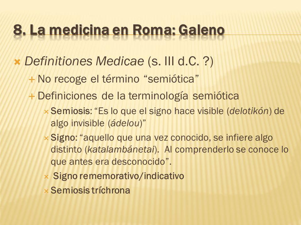 Definitiones Medicae (s. III d.C. ?) No recoge el término semiótica Definiciones de la terminología semiótica Semiosis: Es lo que el signo hace visibl