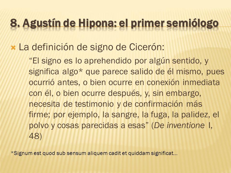 La definición de signo de Cicerón: El signo es lo aprehendido por algún sentido, y significa algo* que parece salido de él mismo, pues ocurrió antes,