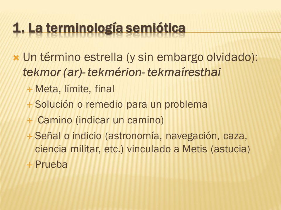Un término estrella (y sin embargo olvidado): tekmor (ar)- tekmérion- tekmaíresthai Meta, límite, final Solución o remedio para un problema Camino (in