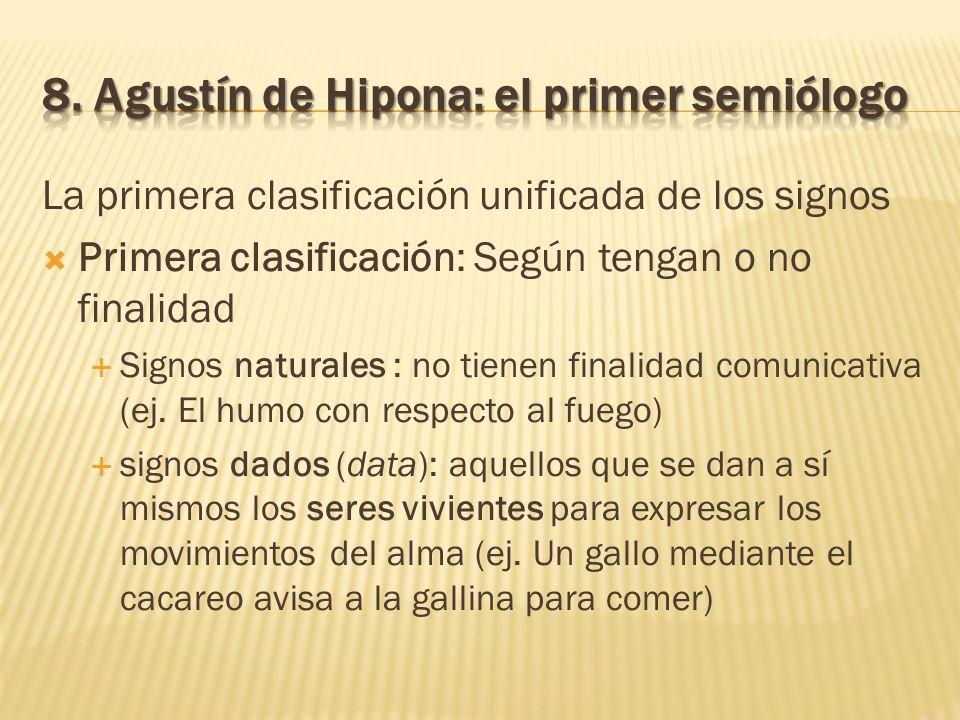 La primera clasificación unificada de los signos Primera clasificación: Según tengan o no finalidad Signos naturales : no tienen finalidad comunicativ