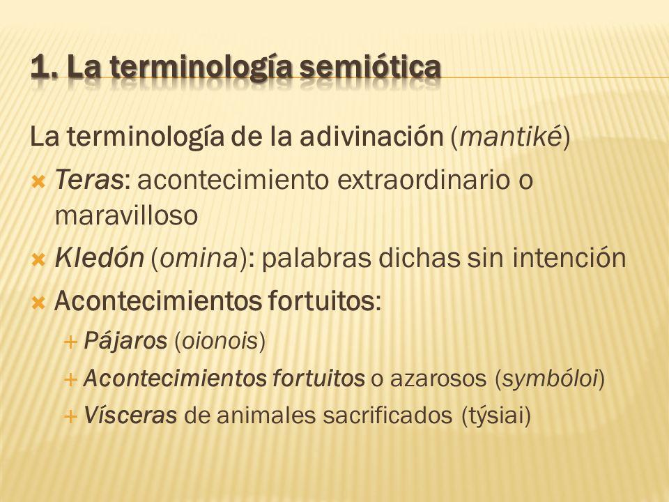 La terminología de la adivinación (mantiké) Teras: acontecimiento extraordinario o maravilloso Kledón (omina): palabras dichas sin intención Acontecim