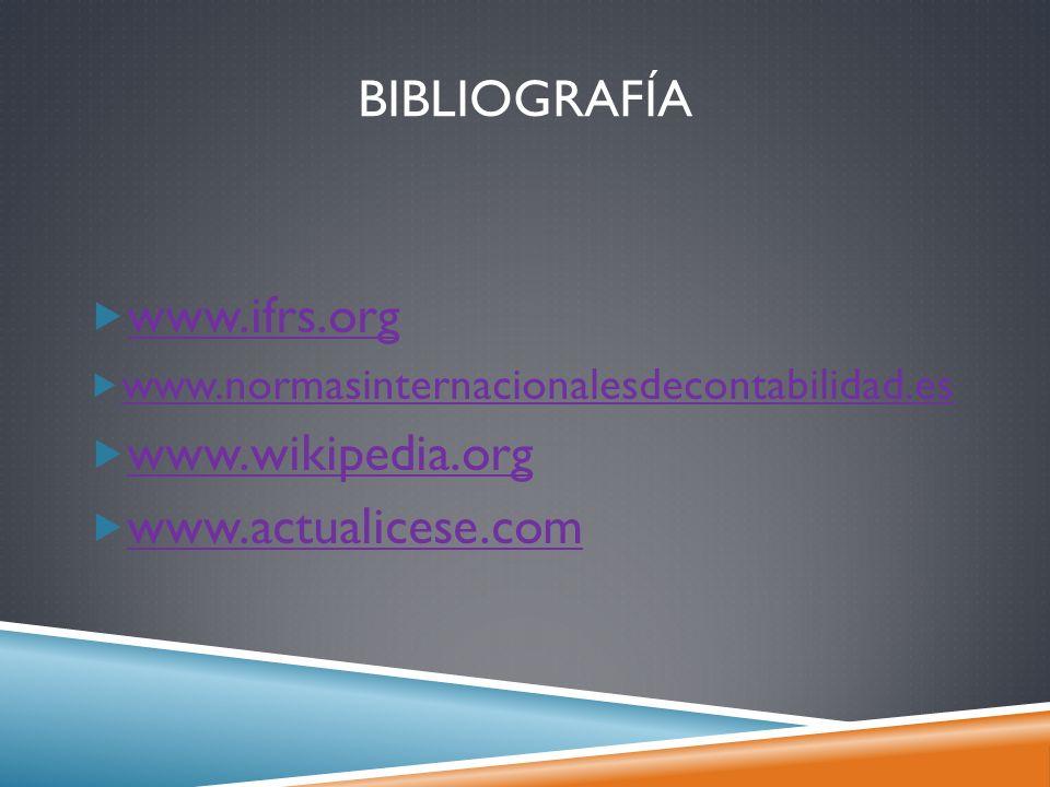 BIBLIOGRAFÍA www.ifrs.org www.normasinternacionalesdecontabilidad.es www.wikipedia.org www.actualicese.com