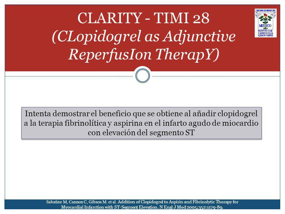 CLARITY - TIMI 28 (CLopidogrel as Adjunctive ReperfusIon TherapY) Intenta demostrar el beneficio que se obtiene al añadir clopidogrel a la terapia fib