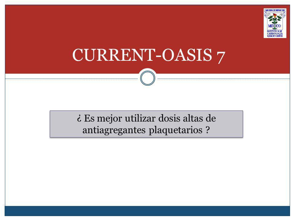 CURRENT-OASIS 7 ¿ Es mejor utilizar dosis altas de antiagregantes plaquetarios ?