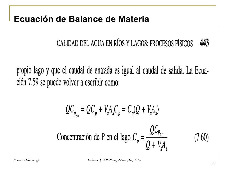 Curso de Limnología Profesor: José V. Chang Gómez, Ing. M.Sc. 37 Ecuación de Balance de Materia