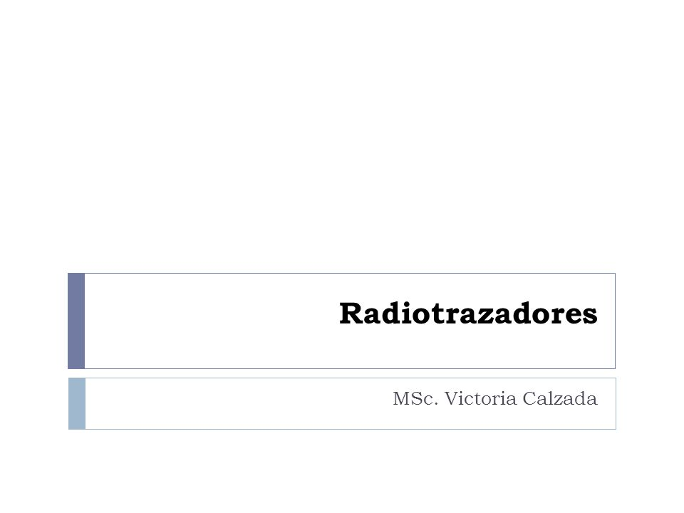 Radiotrazadores MSc. Victoria Calzada
