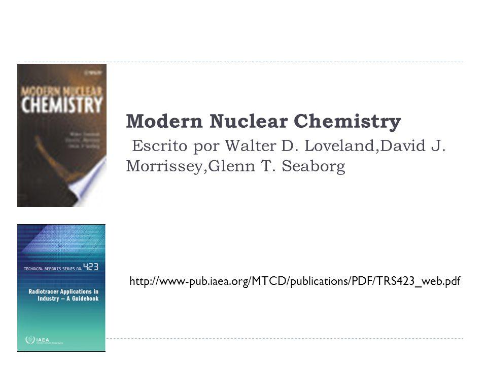 Modern Nuclear Chemistry Escrito por Walter D. Loveland,David J. Morrissey,Glenn T. Seaborg http://www-pub.iaea.org/MTCD/publications/PDF/TRS423_web.p
