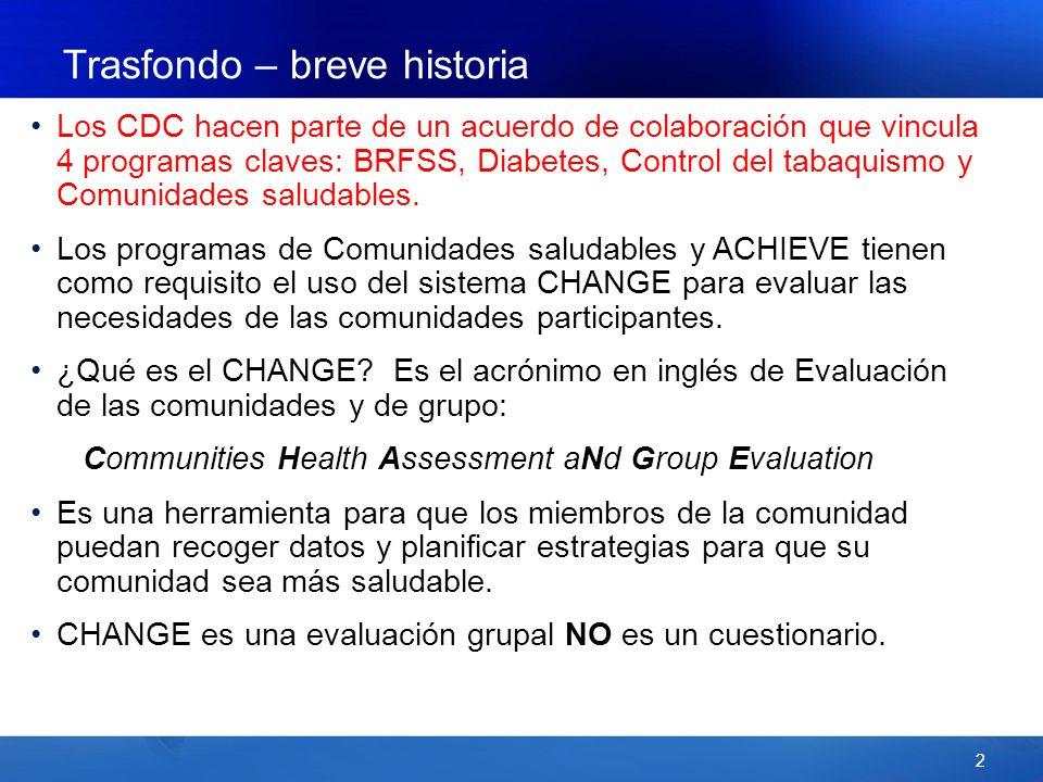 2 Trasfondo – breve historia Los CDC hacen parte de un acuerdo de colaboración que vincula 4 programas claves: BRFSS, Diabetes, Control del tabaquismo y Comunidades saludables.