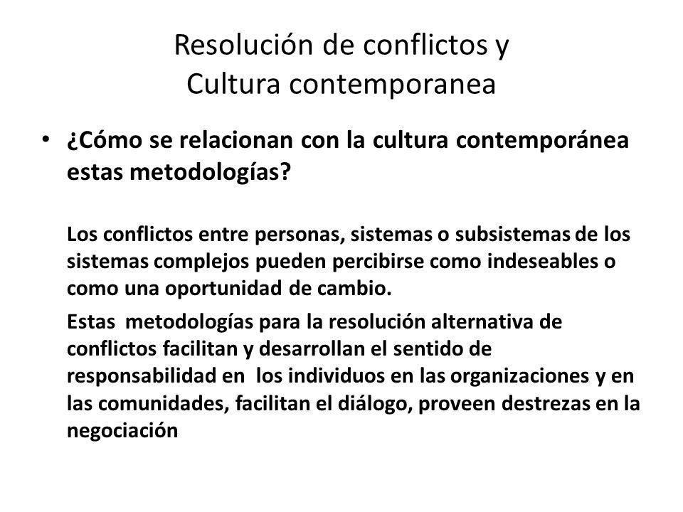 Resolución de conflictos y Cultura contemporanea ¿Cómo se relacionan con la cultura contemporánea estas metodologías? Los conflictos entre personas, s