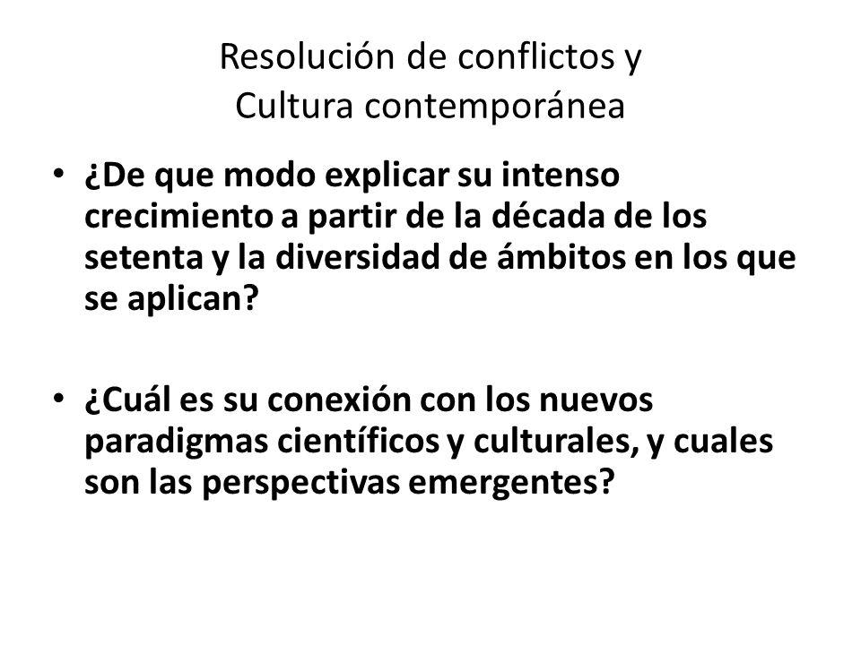 Resolución de conflictos y Cultura contemporánea ¿De que modo explicar su intenso crecimiento a partir de la década de los setenta y la diversidad de