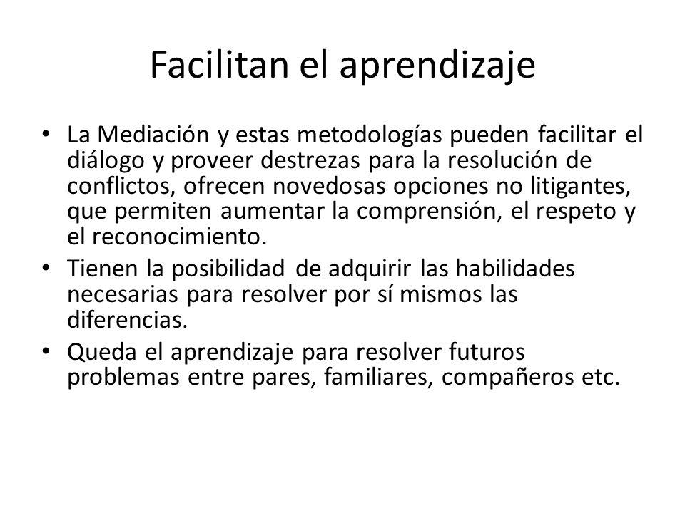 Facilitan el aprendizaje La Mediación y estas metodologías pueden facilitar el diálogo y proveer destrezas para la resolución de conflictos, ofrecen n