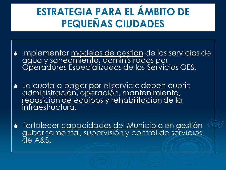 Implementar modelos de gestión de los servicios de agua y saneamiento, administrados por Operadores Especializados de los Servicios OES. La cuota a pa