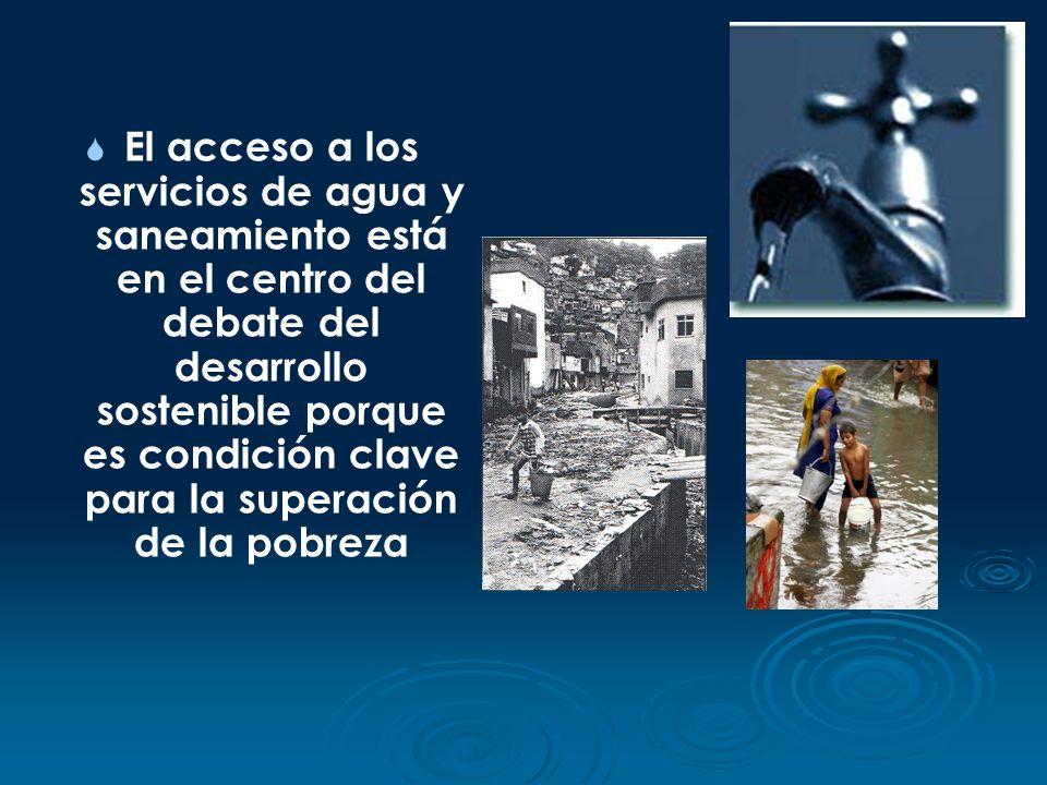 El acceso a los servicios de agua y saneamiento está en el centro del debate del desarrollo sostenible porque es condición clave para la superación de