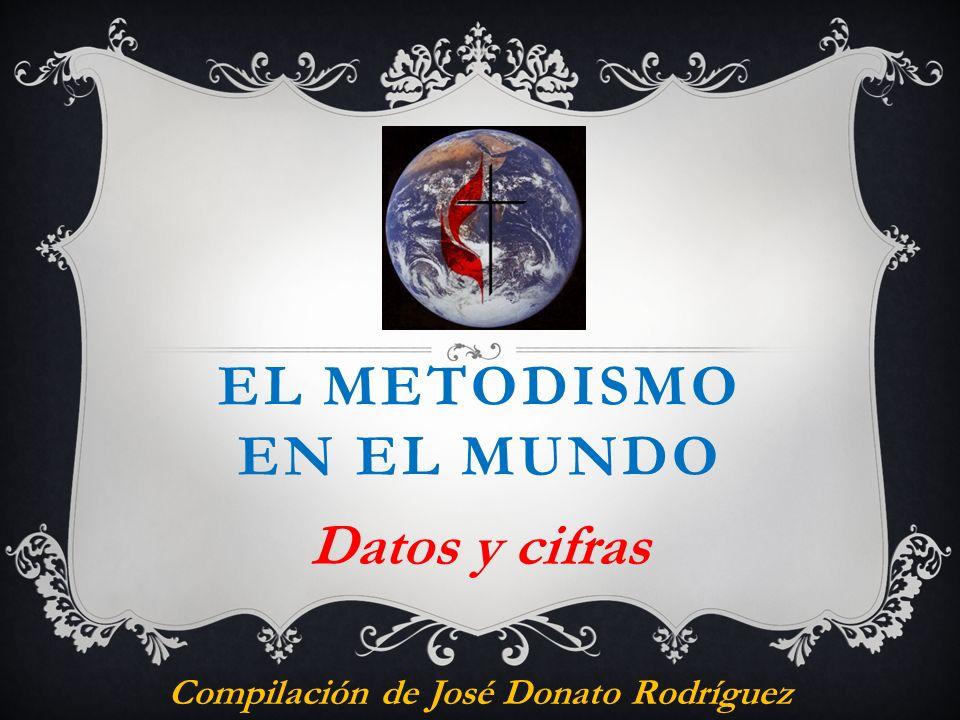 EL METODISMO EN EL MUNDO Datos y cifras Compilación de José Donato Rodríguez