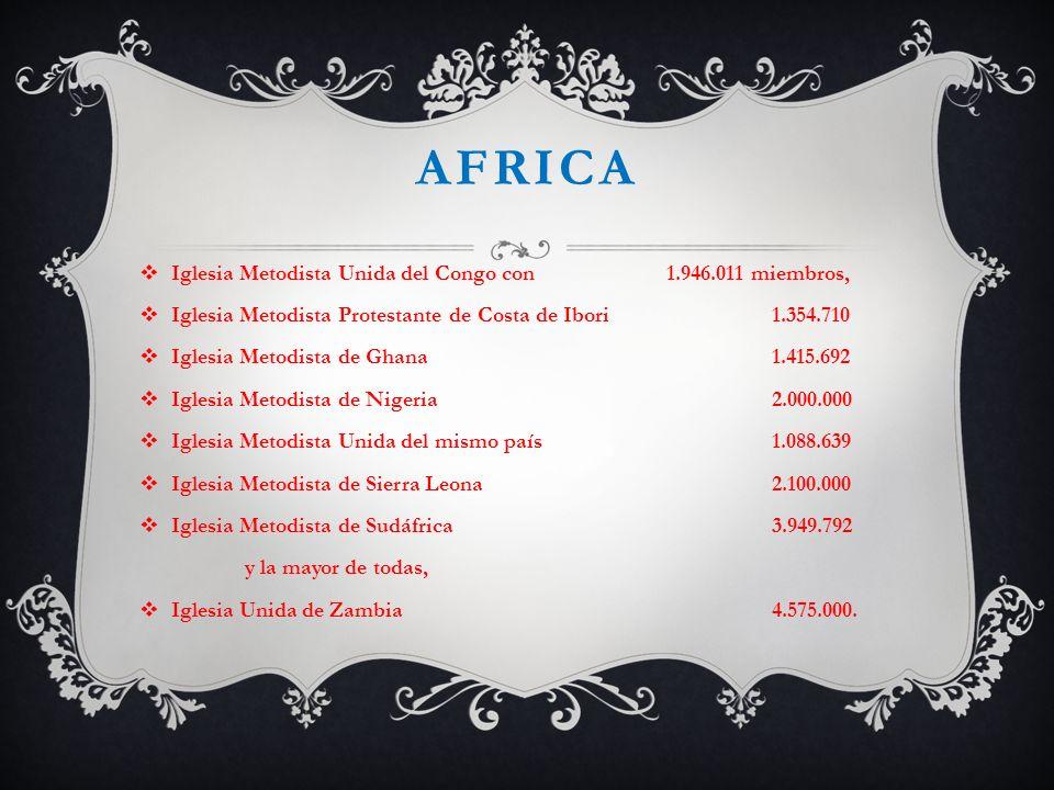 AFRICA Iglesia Metodista Unida del Congo con 1.946.011 miembros, Iglesia Metodista Protestante de Costa de Ibori 1.354.710 Iglesia Metodista de Ghana