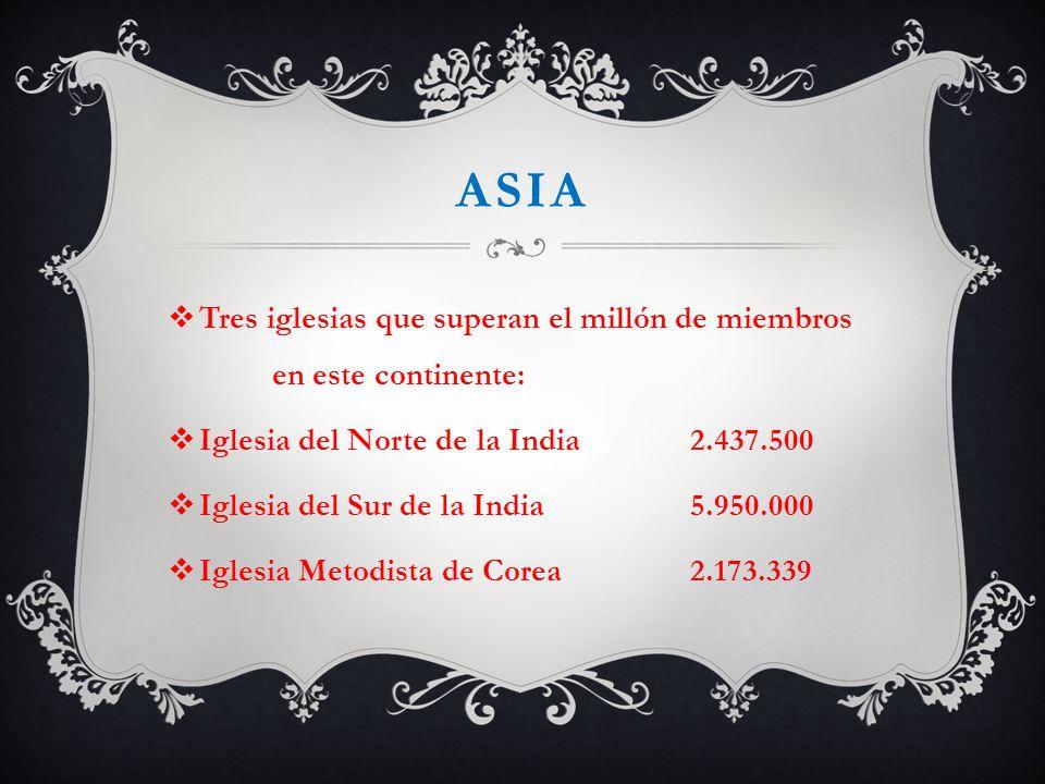 ASIA Tres iglesias que superan el millón de miembros en este continente: Iglesia del Norte de la India 2.437.500 Iglesia del Sur de la India 5.950.000