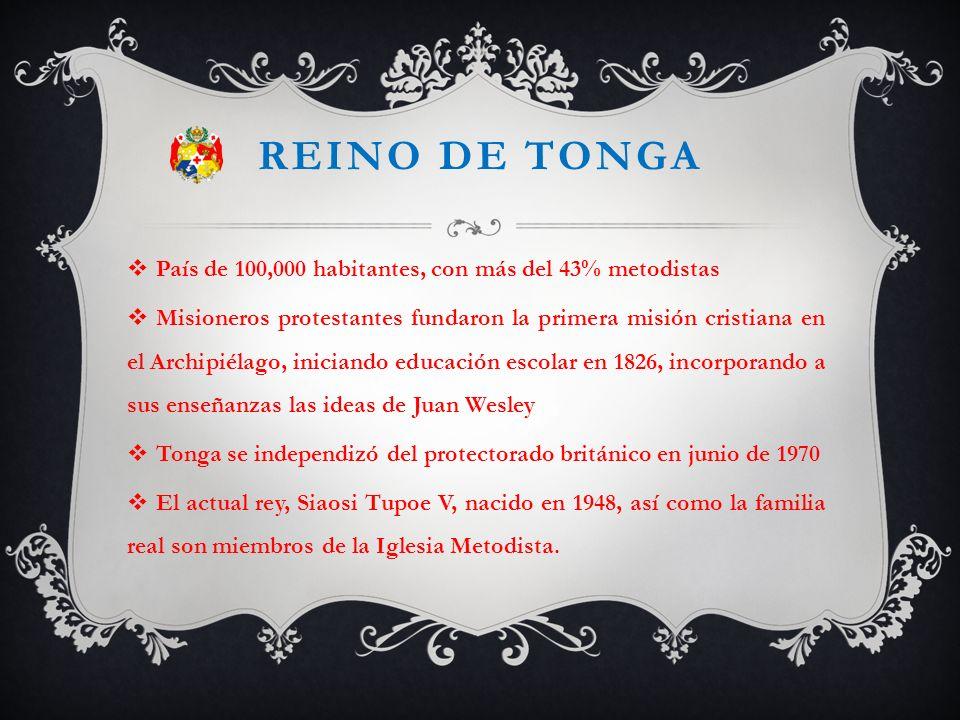 REINO DE TONGA País de 100,000 habitantes, con más del 43% metodistas Misioneros protestantes fundaron la primera misión cristiana en el Archipiélago,