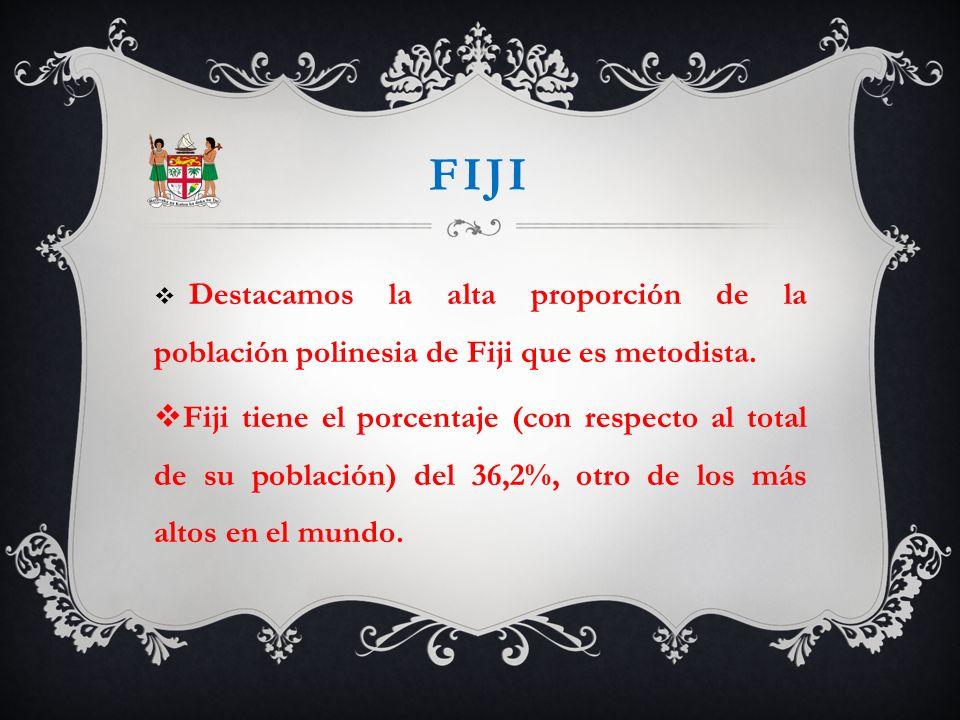 FIJI Destacamos la alta proporción de la población polinesia de Fiji que es metodista. Fiji tiene el porcentaje (con respecto al total de su población