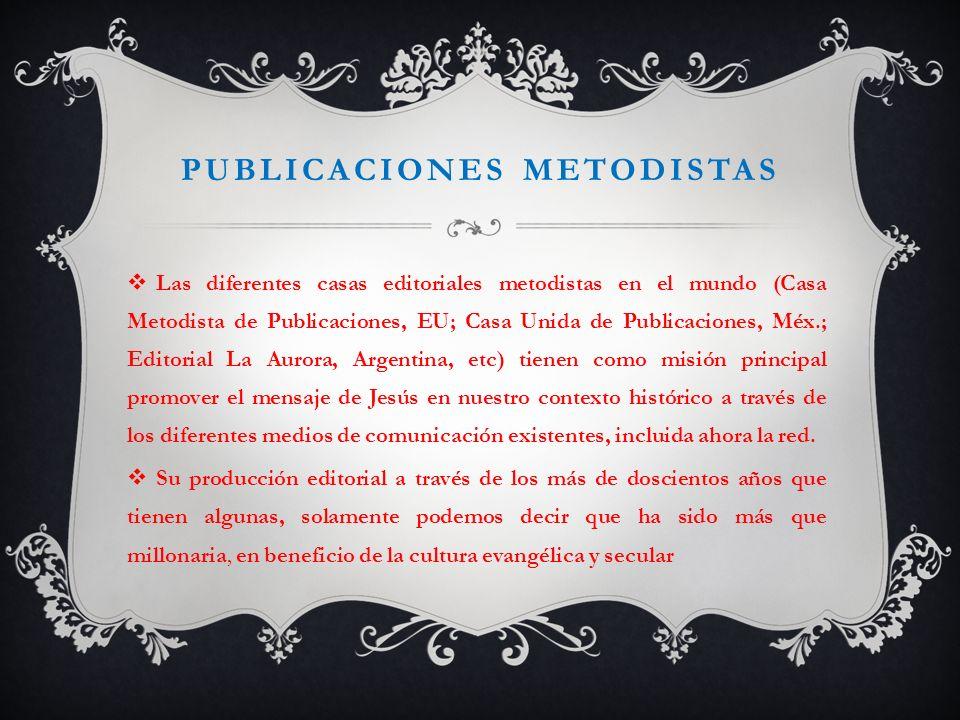 PUBLICACIONES METODISTAS Las diferentes casas editoriales metodistas en el mundo (Casa Metodista de Publicaciones, EU; Casa Unida de Publicaciones, Mé