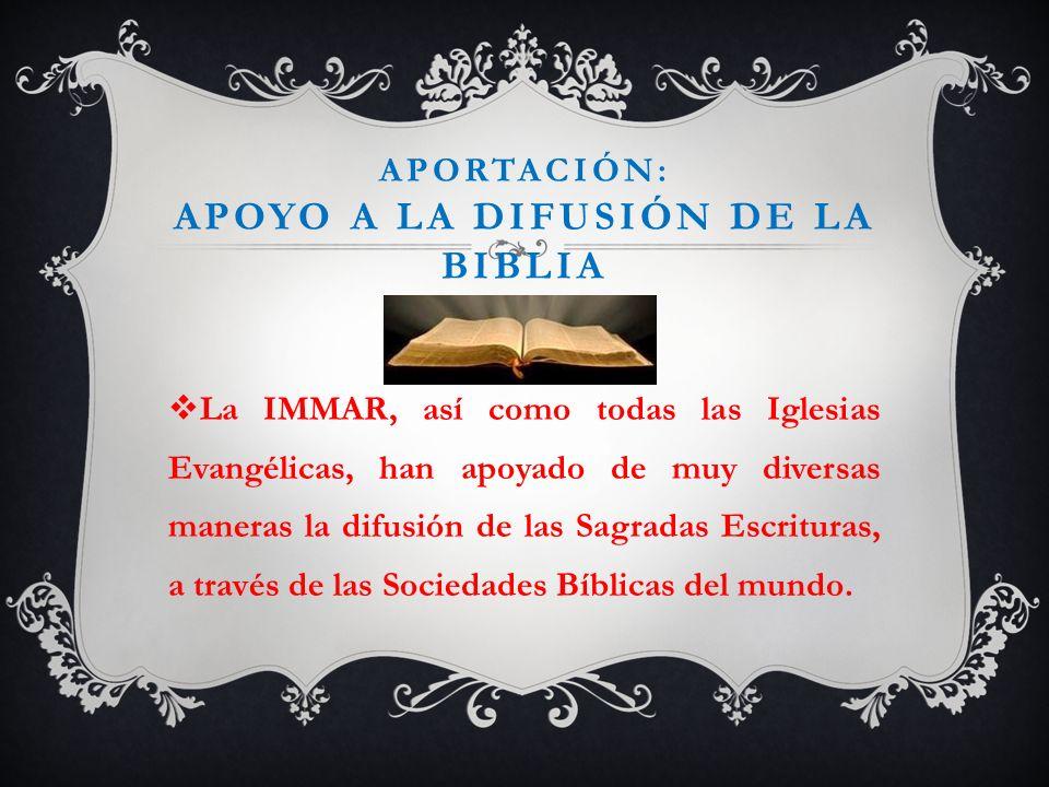 APORTACIÓN: APOYO A LA DIFUSIÓN DE LA BIBLIA La IMMAR, así como todas las Iglesias Evangélicas, han apoyado de muy diversas maneras la difusión de las