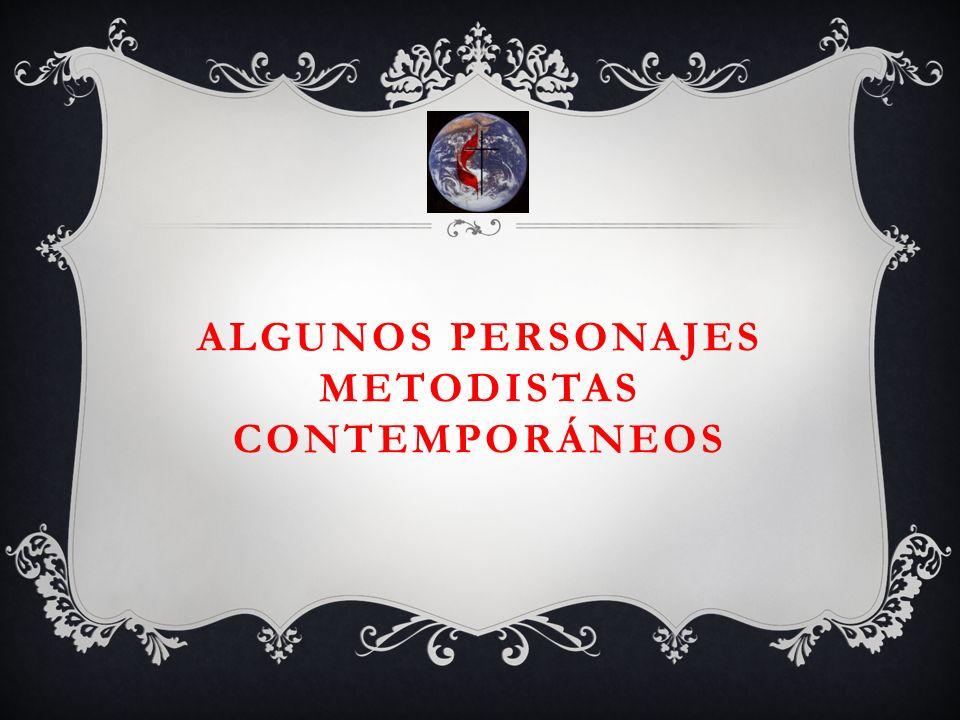 ALGUNOS PERSONAJES METODISTAS CONTEMPORÁNEOS