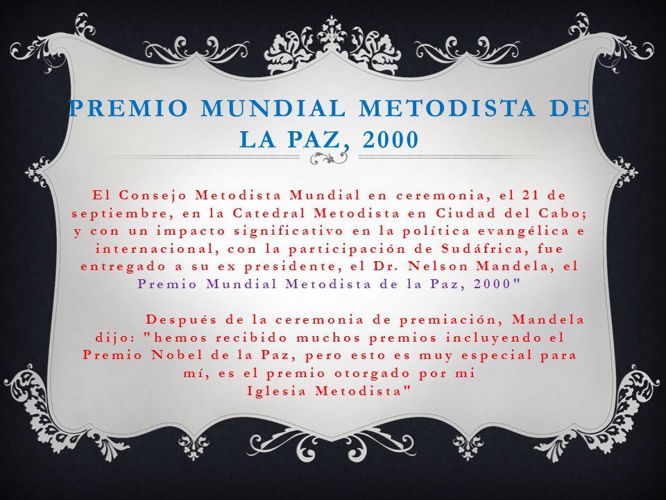 PREMIO MUNDIAL METODISTA DE LA PAZ, 2000 El Consejo Metodista Mundial en ceremonia, el 21 de septiembre, en la Catedral Metodista en Ciudad del Cabo;