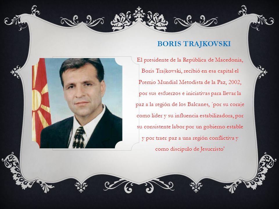 BORIS TRAJKOVSKI El presidente de la República de Macedonia, Boris Trajkovski, recibió en esa capital el Premio Mundial Metodista de la Paz, 2002, por