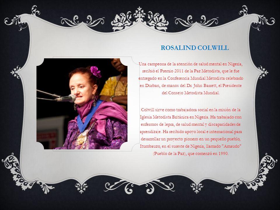 ROSALIND COLWILL Una campeona de la atención de salud mental en Nigeria, recibió el Premio 2011 de la Paz Metodista, que le fue entregado en la Confer