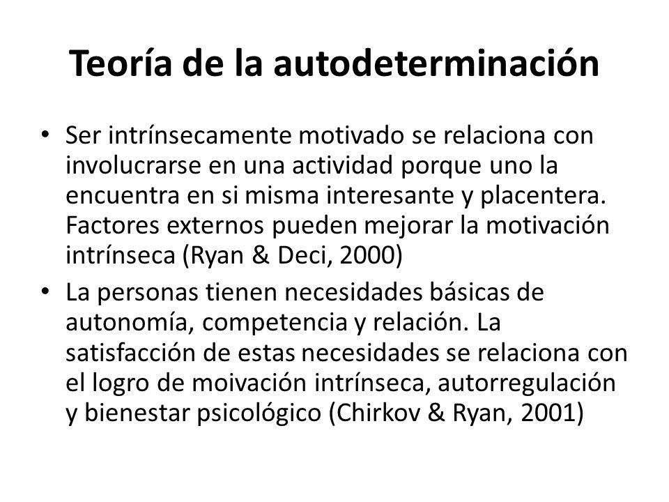 Teoría de la autodeterminación Ser intrínsecamente motivado se relaciona con involucrarse en una actividad porque uno la encuentra en si misma interesante y placentera.