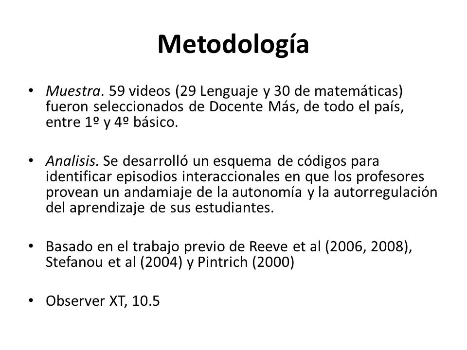 Metodología Muestra. 59 videos (29 Lenguaje y 30 de matemáticas) fueron seleccionados de Docente Más, de todo el país, entre 1º y 4º básico. Analisis.