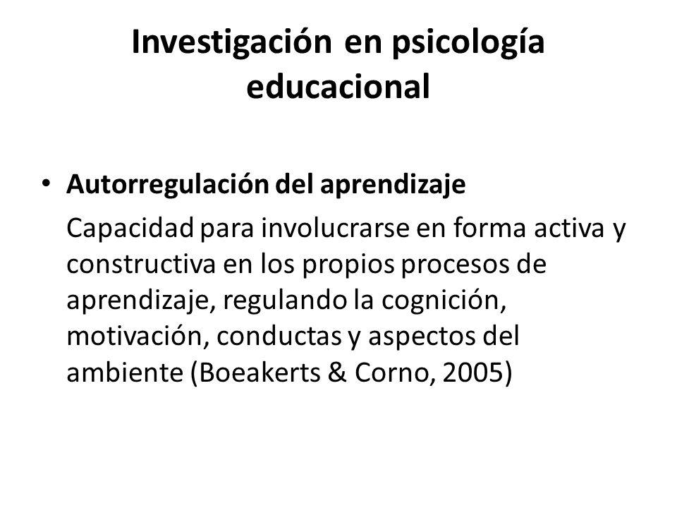 Investigación en psicología educacional Autorregulación del aprendizaje Capacidad para involucrarse en forma activa y constructiva en los propios procesos de aprendizaje, regulando la cognición, motivación, conductas y aspectos del ambiente (Boeakerts & Corno, 2005)