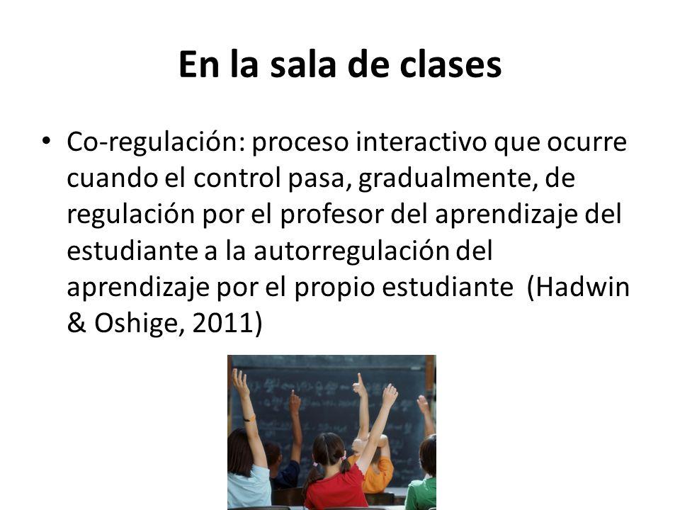 En la sala de clases Co-regulación: proceso interactivo que ocurre cuando el control pasa, gradualmente, de regulación por el profesor del aprendizaje