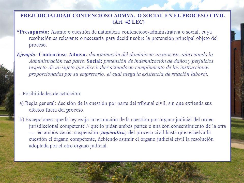 PREJUDICIALIDAD CONTENCIOSO-ADMVA. O SOCIAL EN EL PROCESO CIVIL (Art. 42 LEC) *Presupuesto: Asunto o cuestión de naturaleza contencioso-administrativa