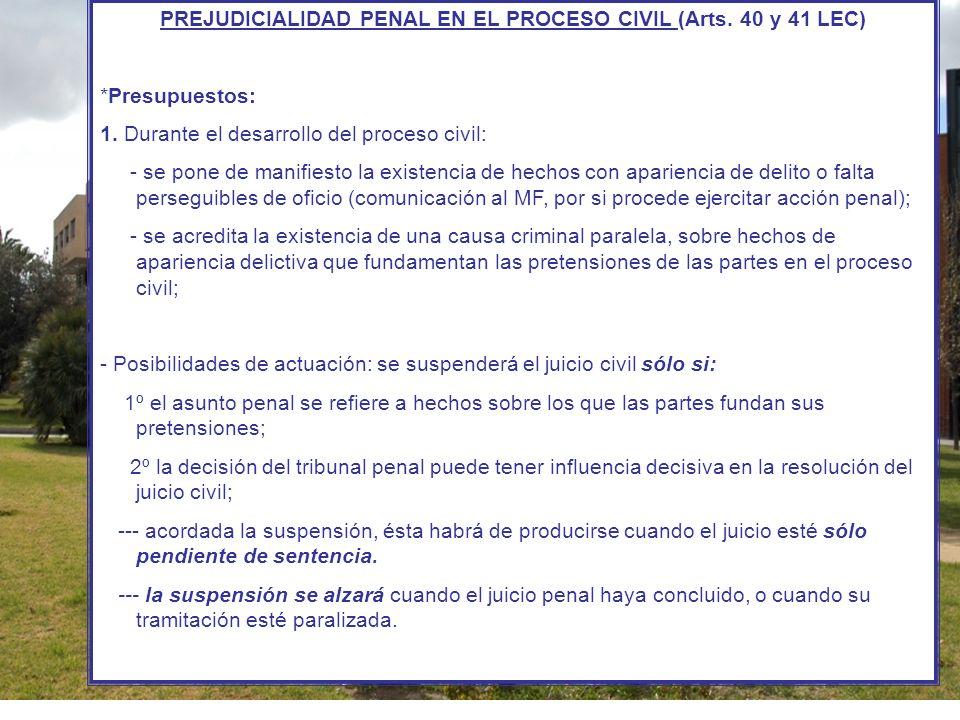 PREJUDICIALIDAD PENAL EN EL PROCESO CIVIL (Arts. 40 y 41 LEC) *Presupuestos: 1. Durante el desarrollo del proceso civil: - se pone de manifiesto la ex