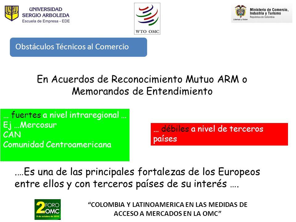 COLOMBIA Y LATINOAMERICA EN LAS MEDIDAS DE ACCESO A MERCADOS EN LA OMC En Acuerdos de Reconocimiento Mutuo ARM o Memorandos de Entendimiento … fuertes
