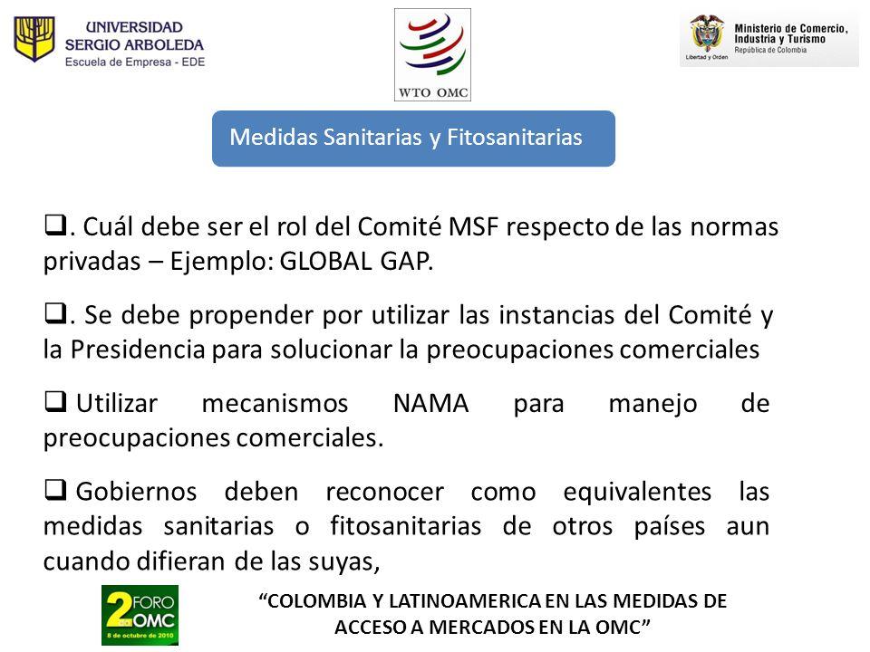 COLOMBIA Y LATINOAMERICA EN LAS MEDIDAS DE ACCESO A MERCADOS EN LA OMC Medidas Sanitarias y Fitosanitarias Utilizar mecanismos NAMA para manejo de pre