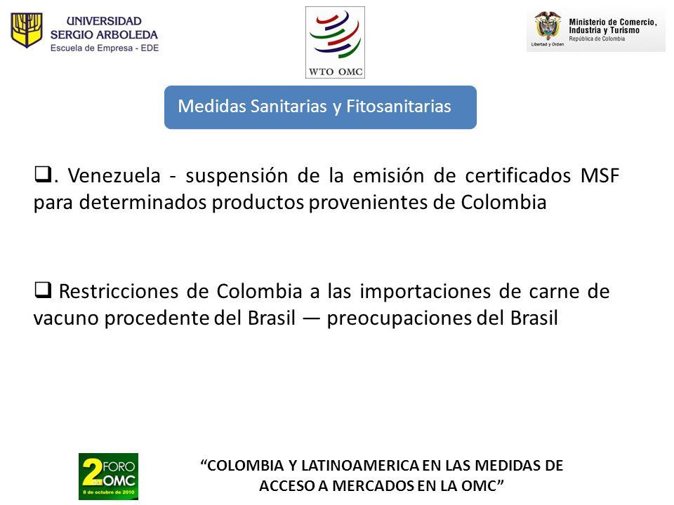 COLOMBIA Y LATINOAMERICA EN LAS MEDIDAS DE ACCESO A MERCADOS EN LA OMC Medidas Sanitarias y Fitosanitarias. Venezuela - suspensión de la emisión de ce