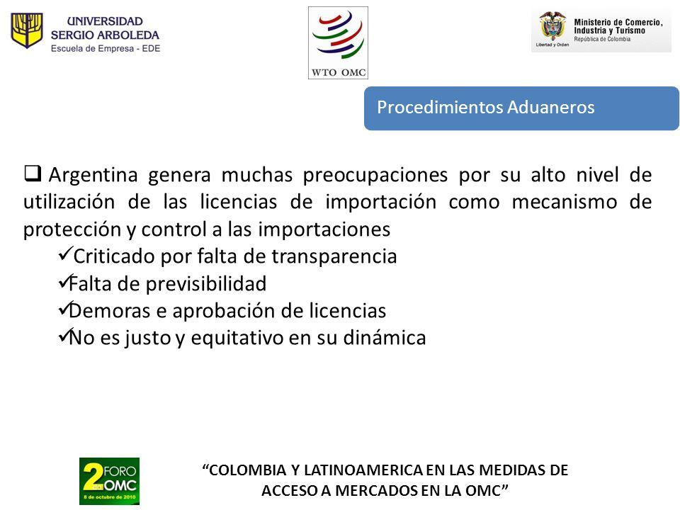 COLOMBIA Y LATINOAMERICA EN LAS MEDIDAS DE ACCESO A MERCADOS EN LA OMC Procedimientos Aduaneros Argentina genera muchas preocupaciones por su alto niv
