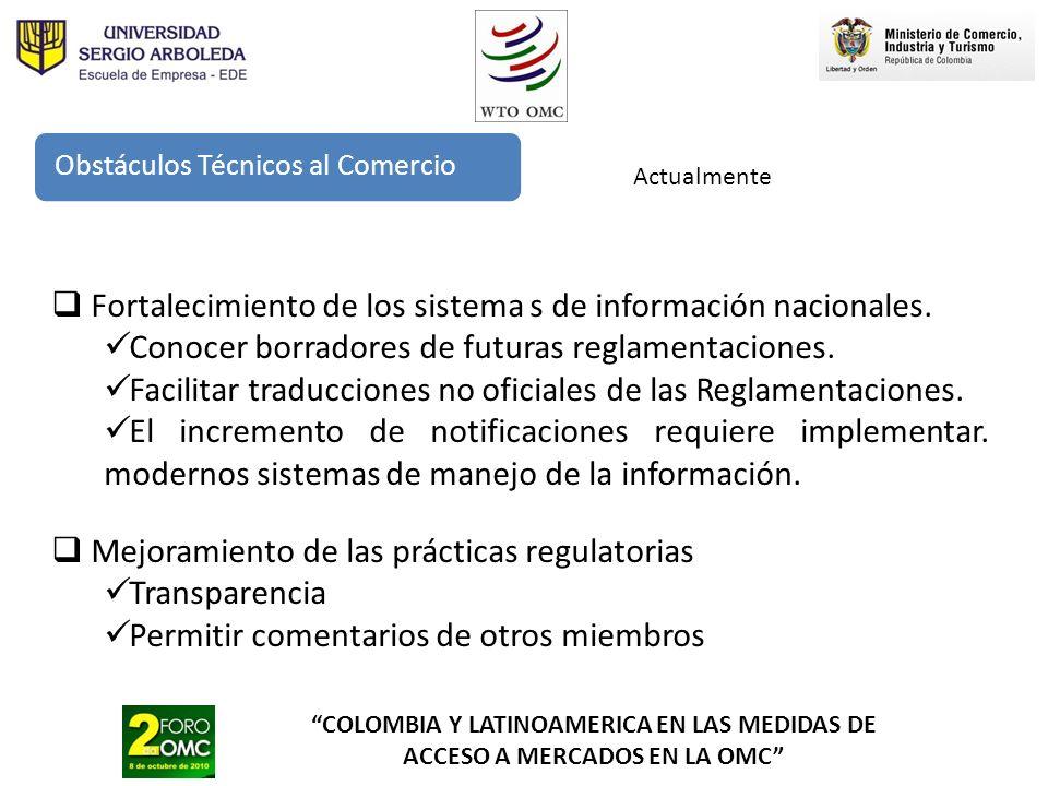 COLOMBIA Y LATINOAMERICA EN LAS MEDIDAS DE ACCESO A MERCADOS EN LA OMC Obstáculos Técnicos al Comercio Actualmente Fortalecimiento de los sistema s de