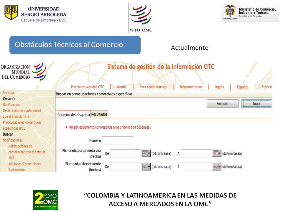 COLOMBIA Y LATINOAMERICA EN LAS MEDIDAS DE ACCESO A MERCADOS EN LA OMC Obstáculos Técnicos al Comercio Actualmente