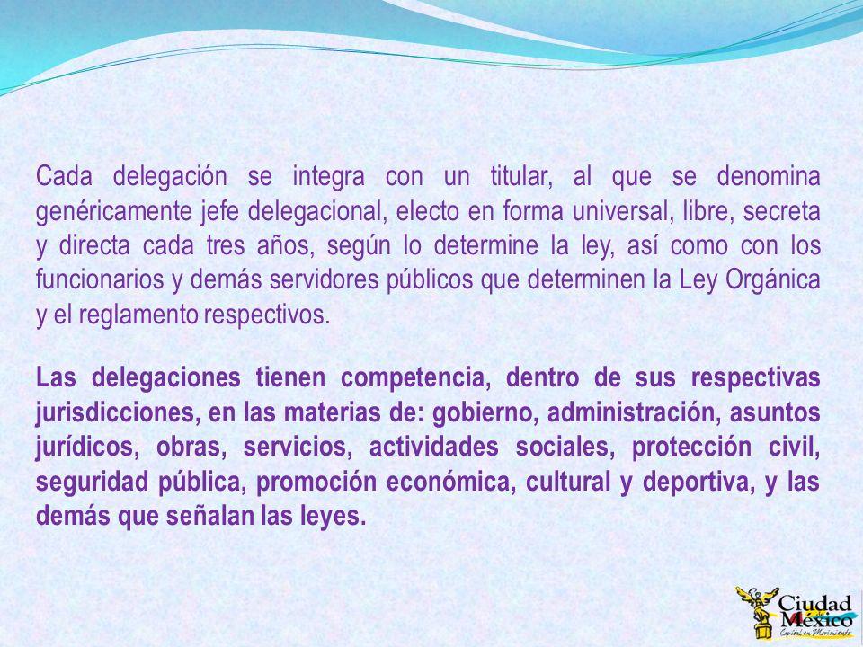 Cada delegación se integra con un titular, al que se denomina genéricamente jefe delegacional, electo en forma universal, libre, secreta y directa cad