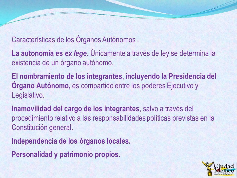 Características de los Órganos Autónomos. La autonomía es ex lege. Únicamente a través de ley se determina la existencia de un órgano autónomo. El nom