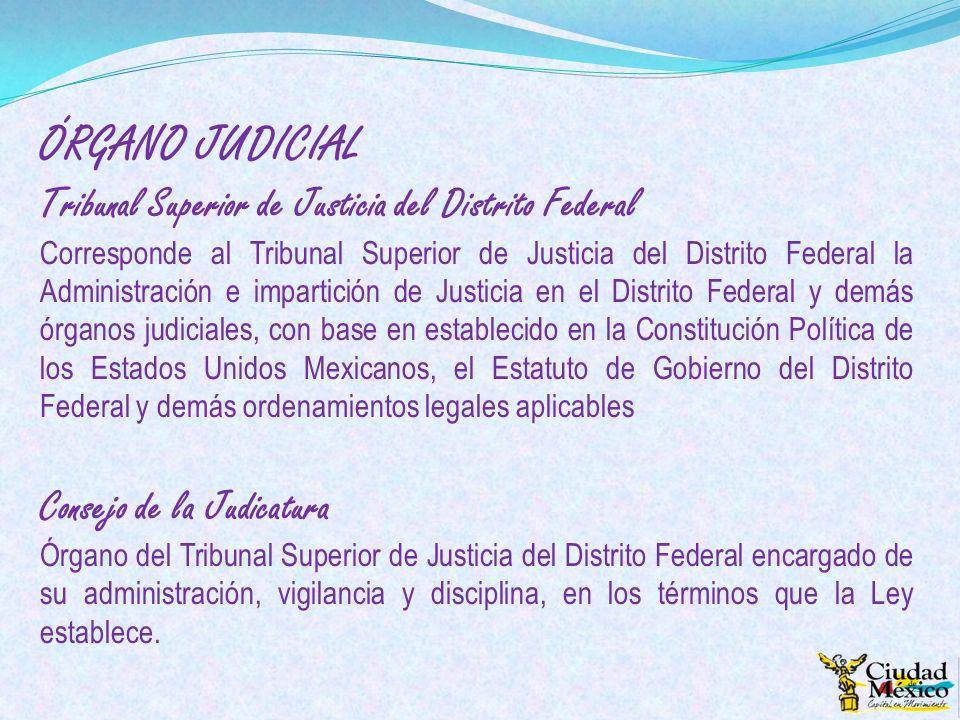 ÓRGANO JUDICIAL Tribunal Superior de Justicia del Distrito Federal Corresponde al Tribunal Superior de Justicia del Distrito Federal la Administración