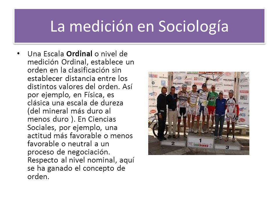 La medición en Sociología Una Escala Ordinal o nivel de medición Ordinal, establece un orden en la clasificación sin establecer distancia entre los di