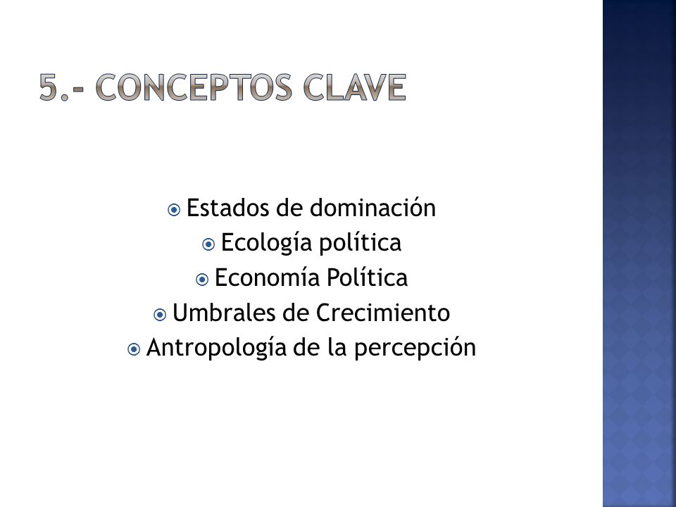 Estados de dominación Ecología política Economía Política Umbrales de Crecimiento Antropología de la percepción