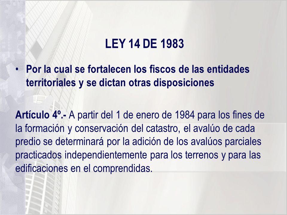 LEY 14 DE 1983 Por la cual se fortalecen los fiscos de las entidades territoriales y se dictan otras disposiciones Artículo 4º.- A partir del 1 de ene