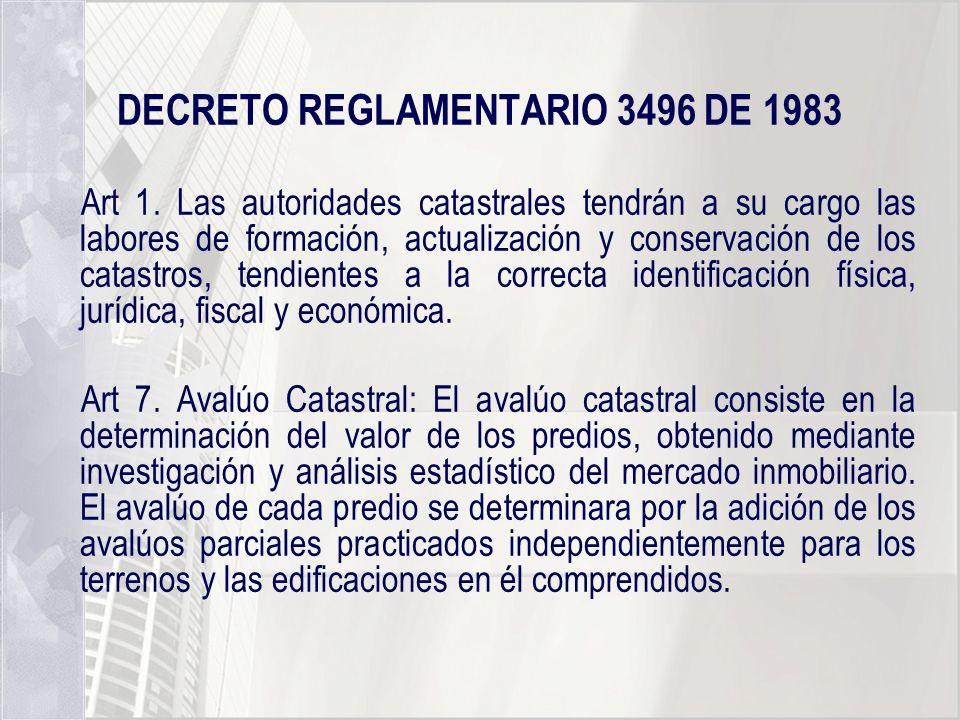 DECRETO REGLAMENTARIO 3496 DE 1983 Art 1. Las autoridades catastrales tendrán a su cargo las labores de formación, actualización y conservación de los