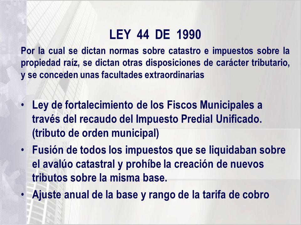 LEY 44 DE 1990 Por la cual se dictan normas sobre catastro e impuestos sobre la propiedad raíz, se dictan otras disposiciones de carácter tributario,